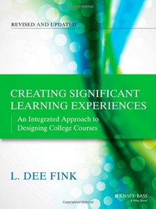 Creating Significant Learning Experiences: An Integrated Approach to Designing College Course