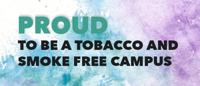 Proud to be a Tobacco Free and Smoke Free Campus